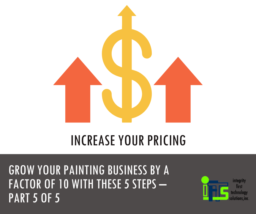 Grow Your Painting Business By A Factor of 10 With These 5 Steps – Part 5 of 5